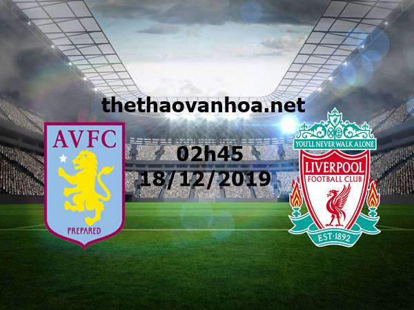 Soi kèo Aston Villa vs Liverpool 02h45 ngày 18/12
